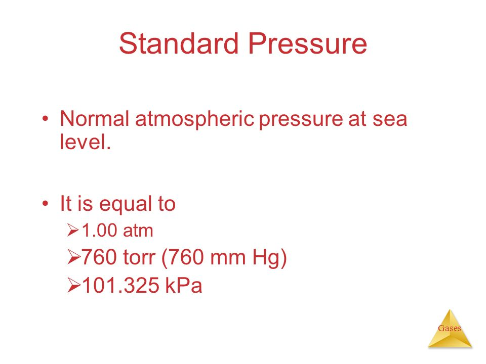 Standard Pressure Normal atmospheric pressure at sea level.