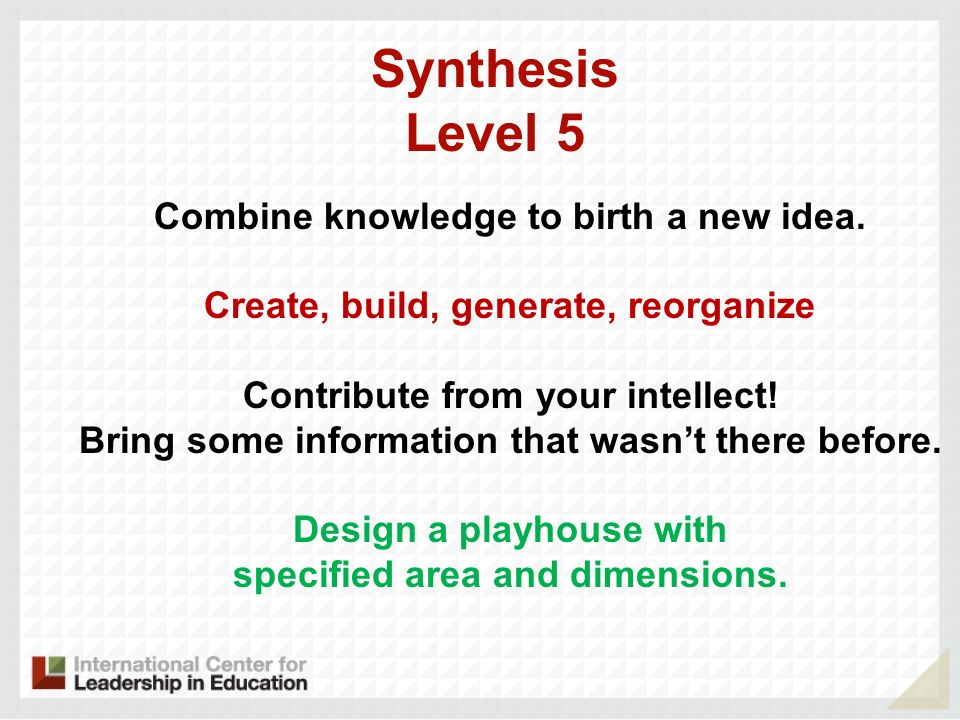 Synthesis Level 5 Combine knowledge to birth a new idea.