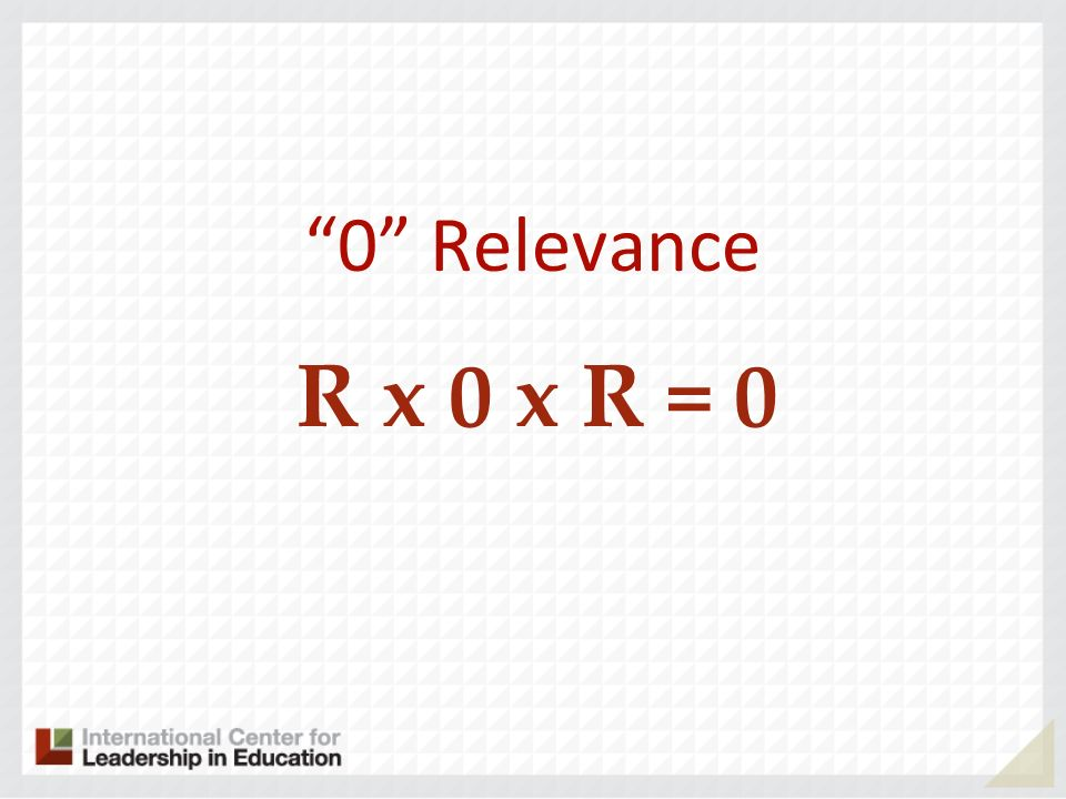 0 Relevance R x 0 x R = 0