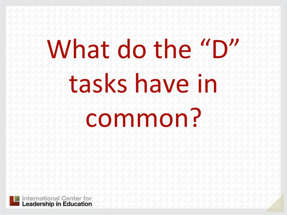 What do the D tasks have in common