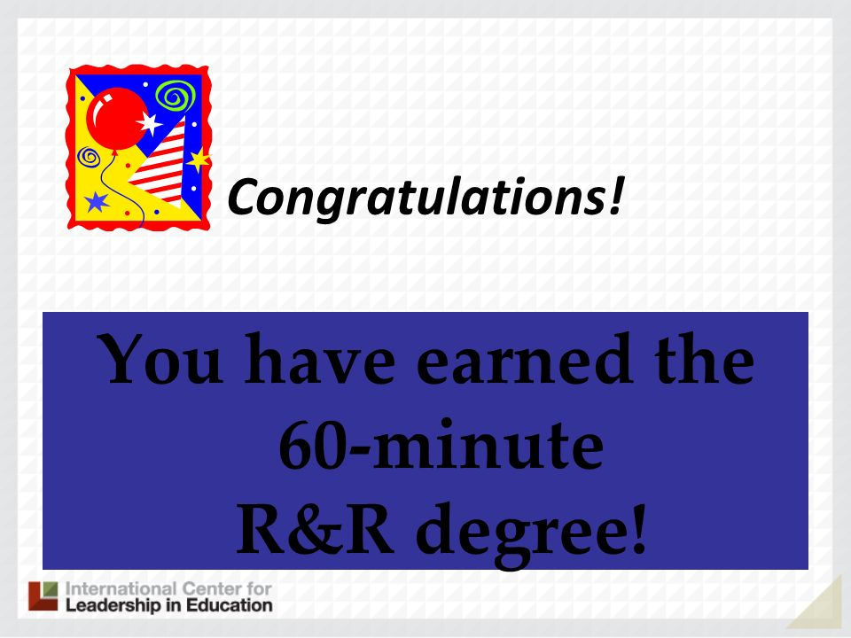 You have earned the 60-minute R&R degree!