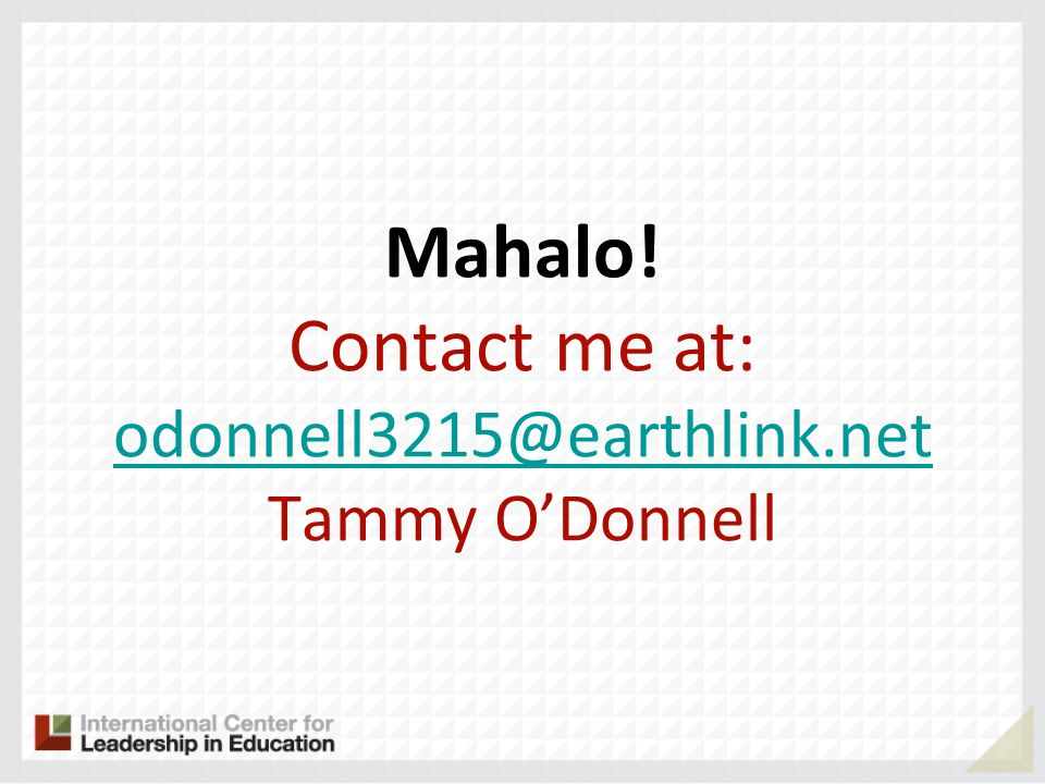 Mahalo! Contact me at: odonnell3215@earthlink.net Tammy O'Donnell