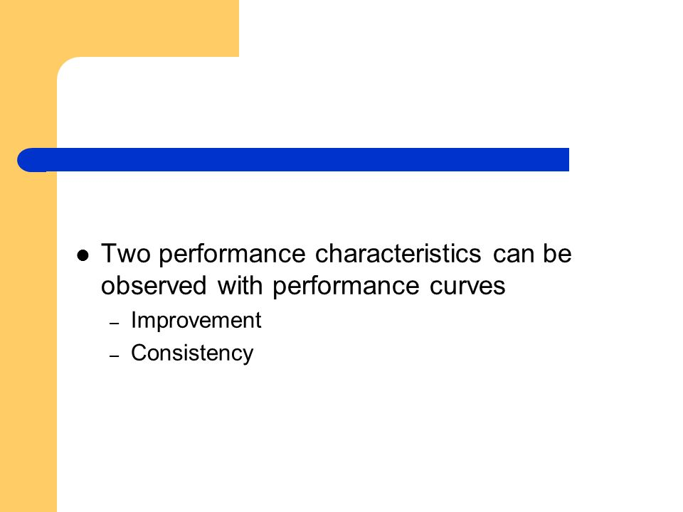 Two performance characteristics can be observed with performance curves