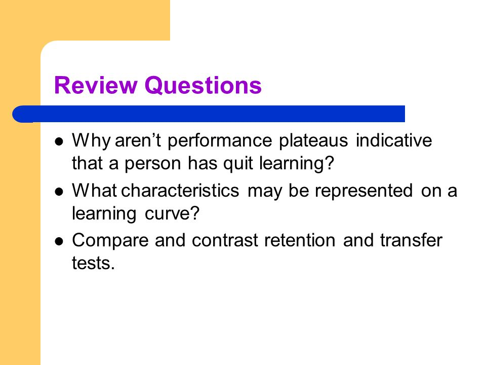Review Questions Why aren't performance plateaus indicative that a person has quit learning