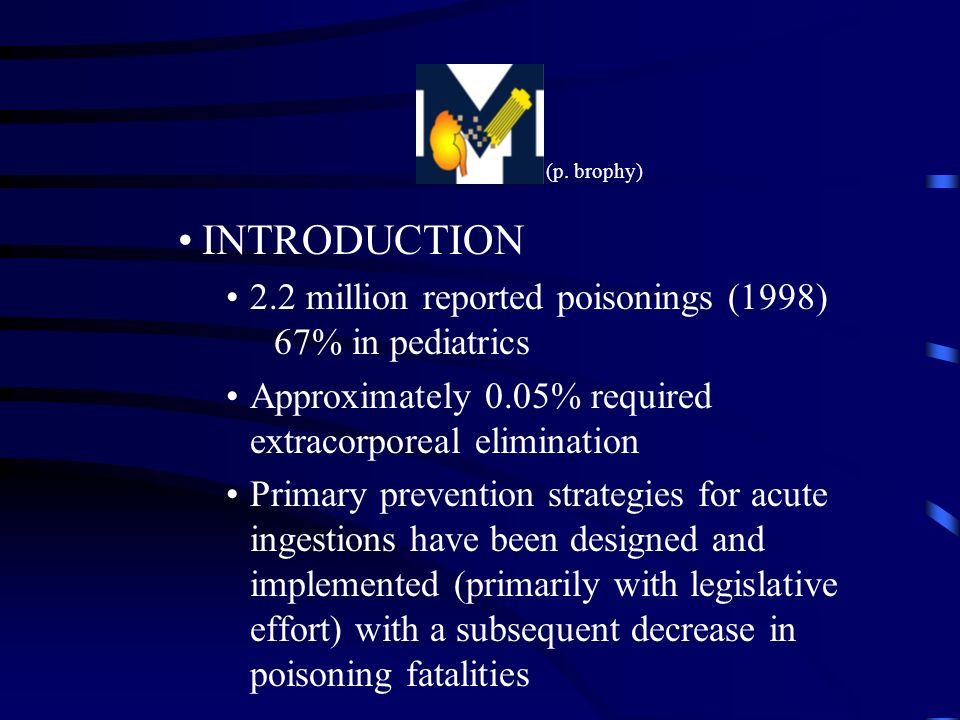 INTRODUCTION 2.2 million reported poisonings (1998) 67% in pediatrics