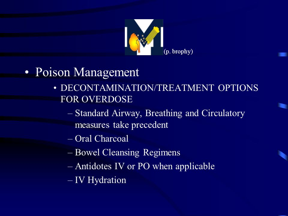 Poison Management DECONTAMINATION/TREATMENT OPTIONS FOR OVERDOSE