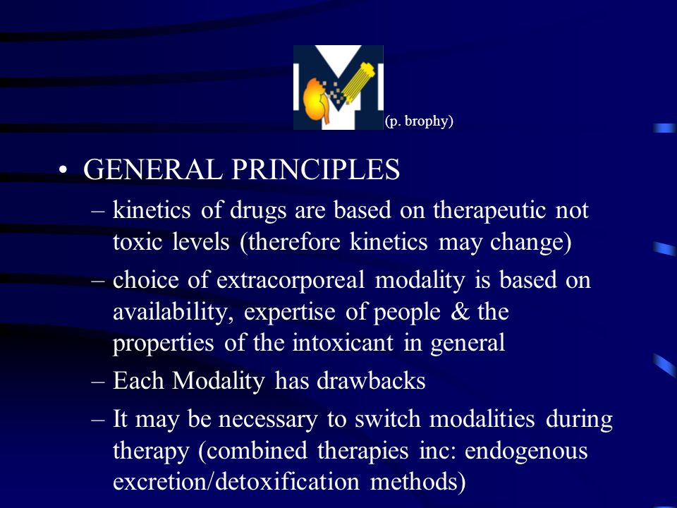(p. brophy) GENERAL PRINCIPLES. kinetics of drugs are based on therapeutic not toxic levels (therefore kinetics may change)
