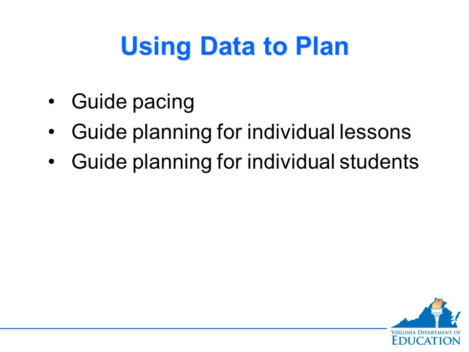 Using Data to Plan Guide pacing Guide planning for individual lessons