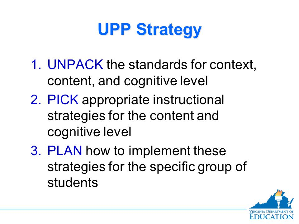 UPP Strategy UNPACK the standards for context, content, and cognitive level.