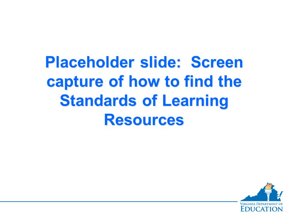 Placeholder slide: Screen capture of how to find the Standards of Learning Resources
