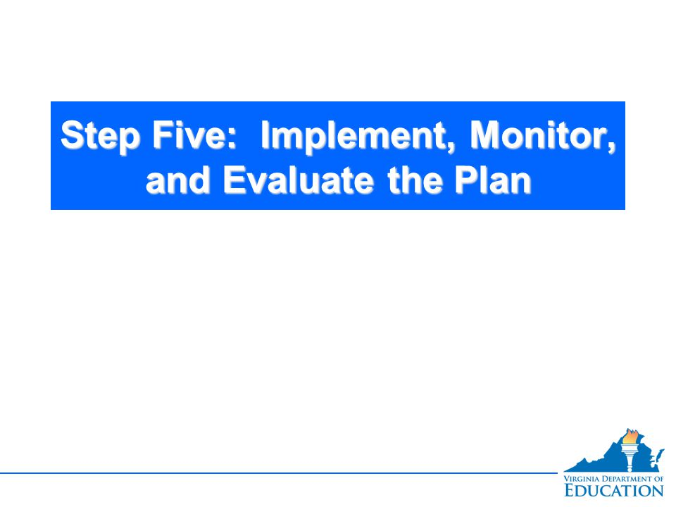 Step Five: Implement, Monitor, and Evaluate the Plan