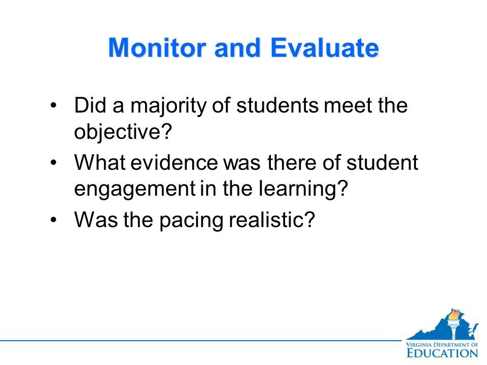 Monitor and Evaluate Did a majority of students meet the objective