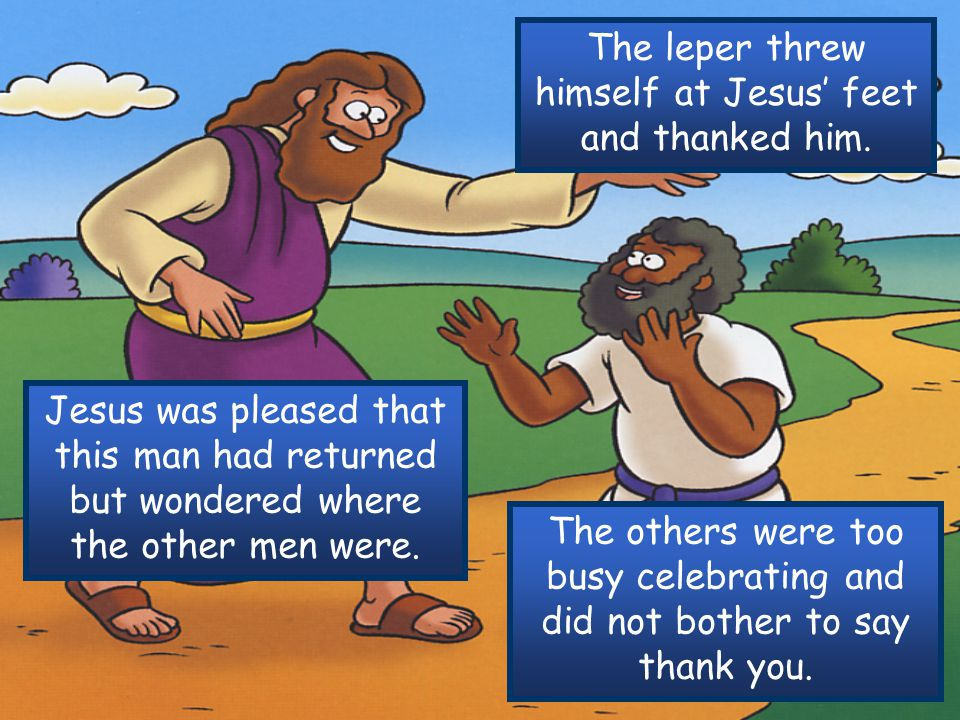The leper threw himself at Jesus' feet and thanked him.