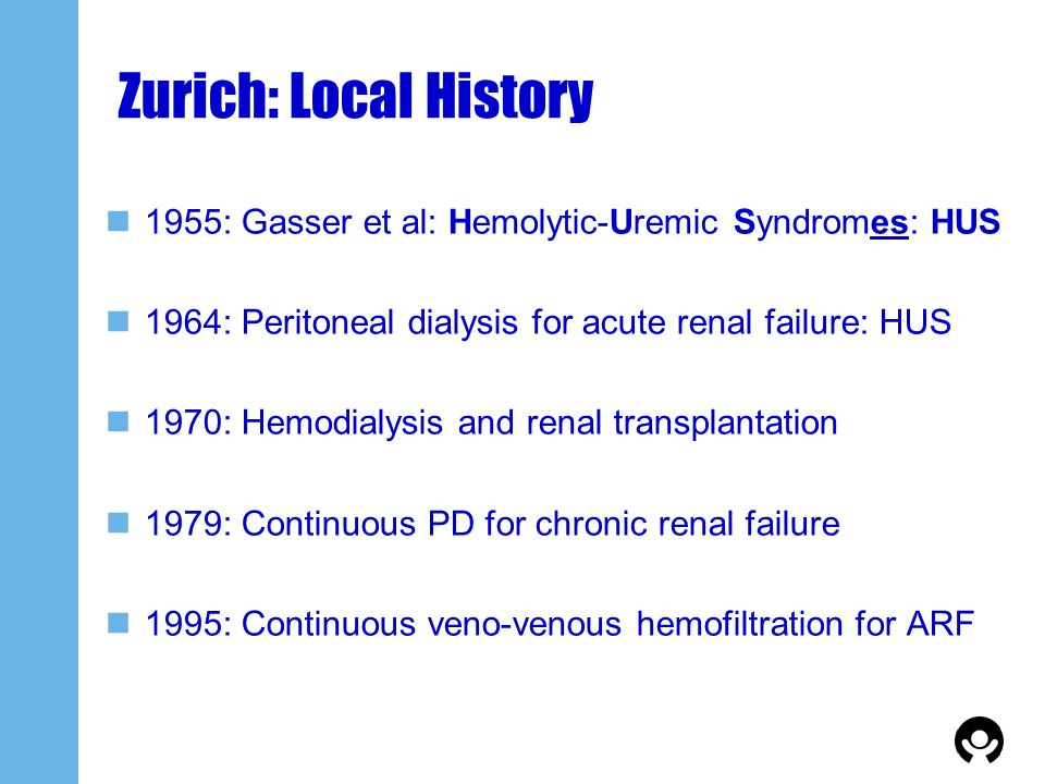 Zurich: Local History 1955: Gasser et al: Hemolytic-Uremic Syndromes: HUS. 1964: Peritoneal dialysis for acute renal failure: HUS.