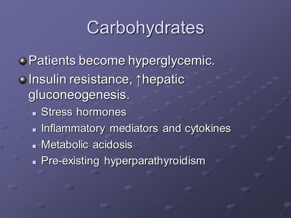 Carbohydrates Patients become hyperglycemic.