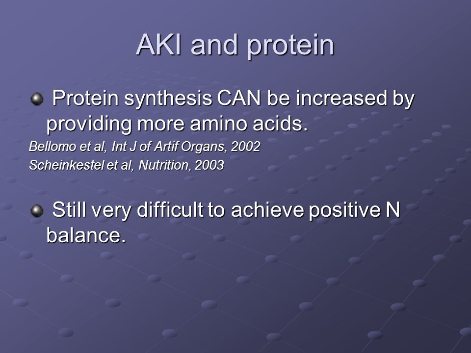 AKI and protein Protein synthesis CAN be increased by providing more amino acids. Bellomo et al, Int J of Artif Organs, 2002.