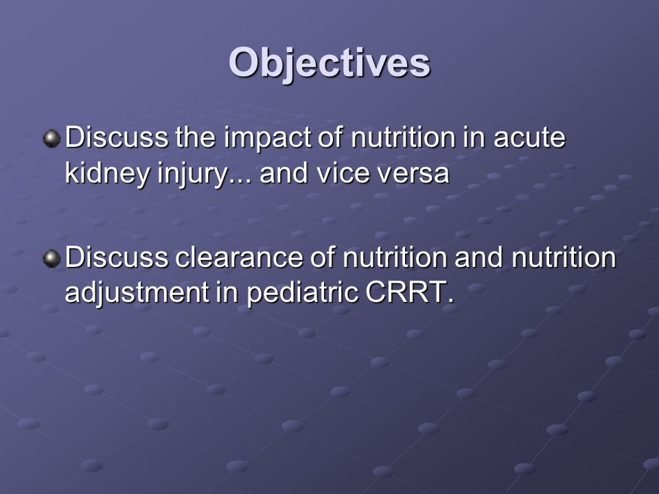 Objectives Discuss the impact of nutrition in acute kidney injury... and vice versa.