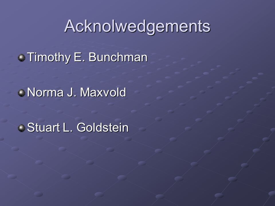 Acknolwedgements Timothy E. Bunchman Norma J. Maxvold