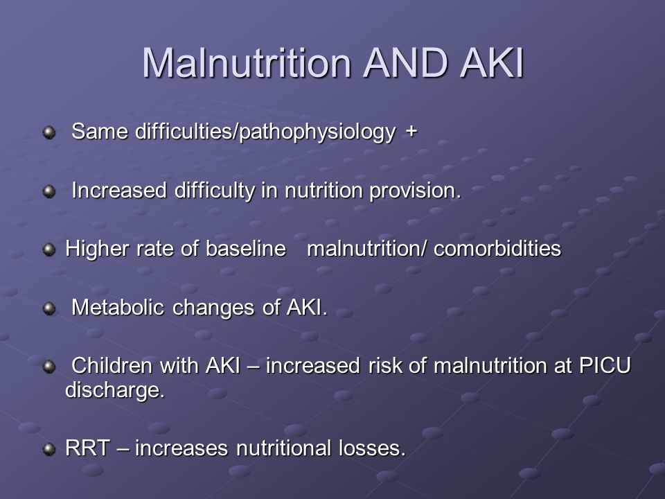 Malnutrition AND AKI Same difficulties/pathophysiology +