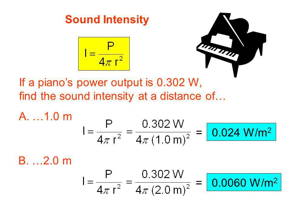 Sound Intensity If a piano's power output is 0.302 W, find the sound intensity at a distance of… A. …1.0 m.