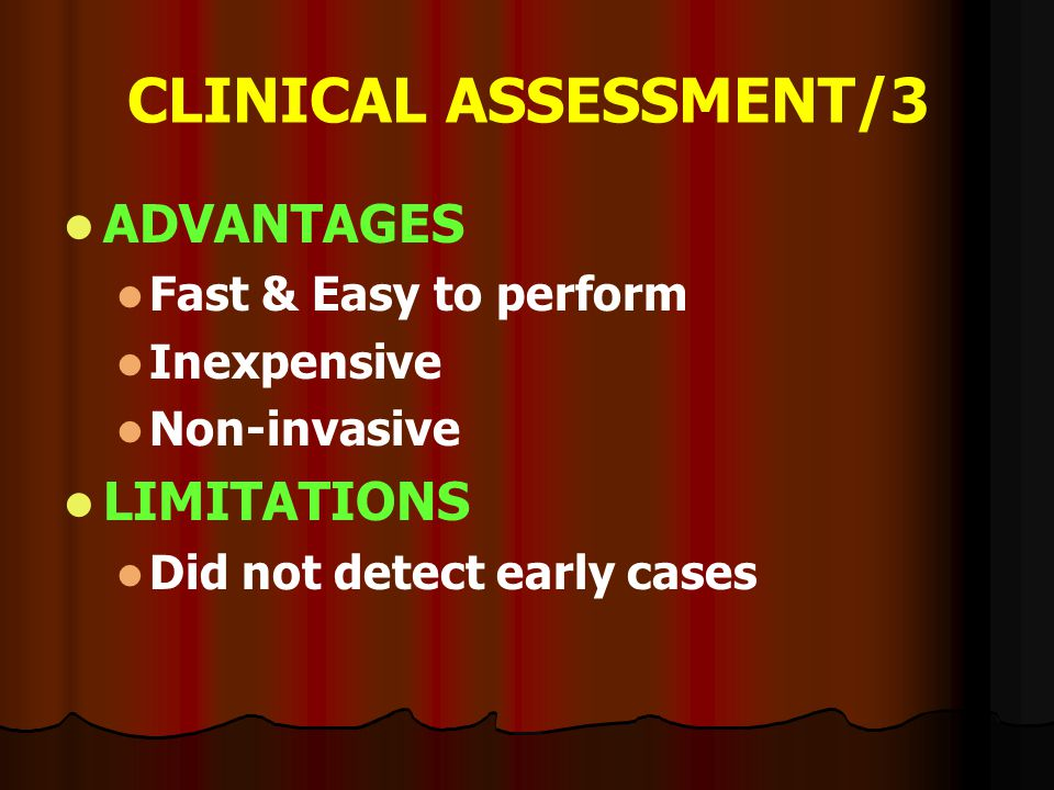 CLINICAL ASSESSMENT/3 ADVANTAGES LIMITATIONS Fast & Easy to perform