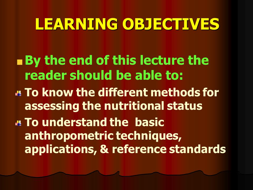 LEARNING OBJECTIVES By the end of this lecture the reader should be able to: To know the different methods for assessing the nutritional status.
