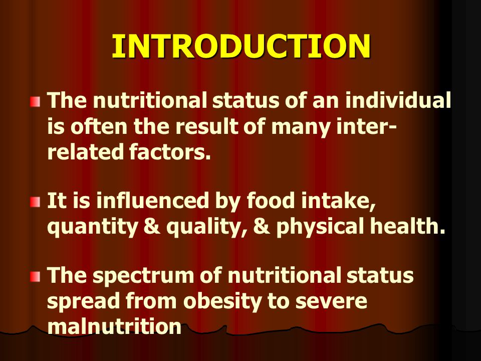 INTRODUCTION The nutritional status of an individual is often the result of many inter-related factors.