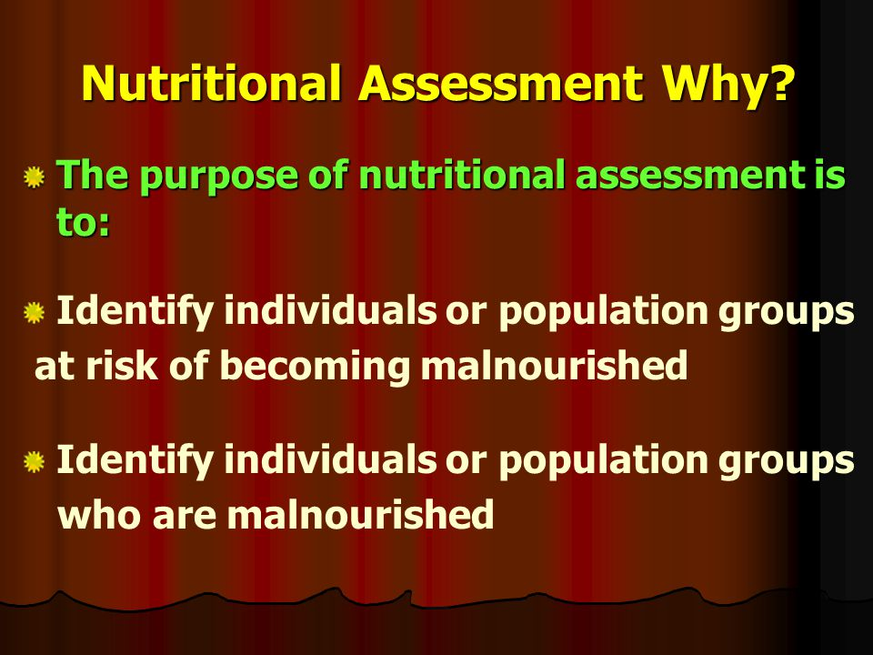 Nutritional Assessment Why