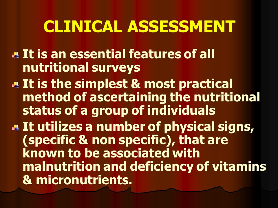 CLINICAL ASSESSMENT It is an essential features of all nutritional surveys.