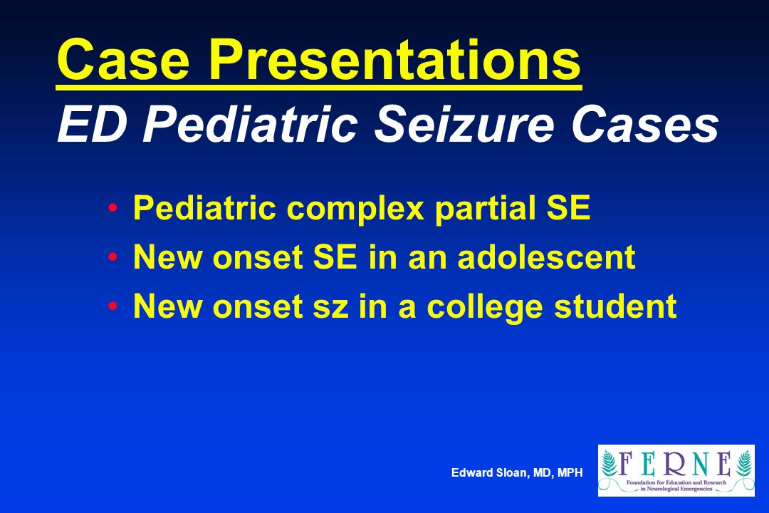 Case Presentations ED Pediatric Seizure Cases