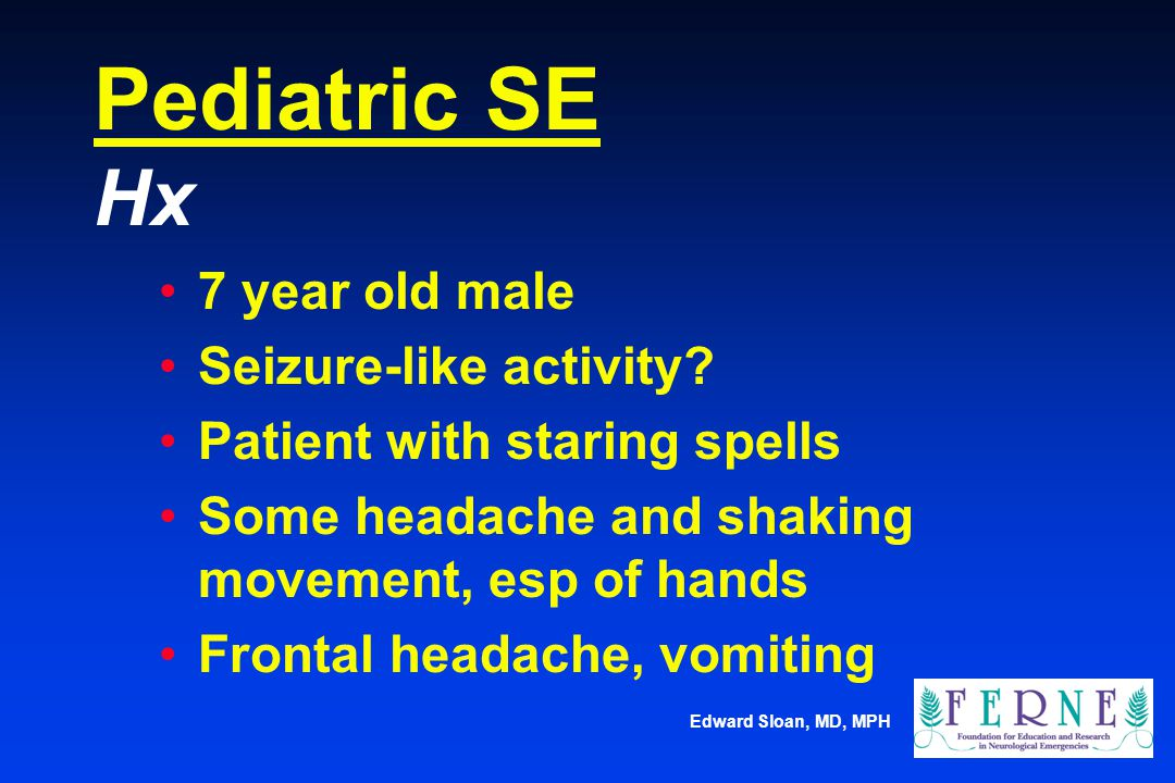 Pediatric SE Hx 7 year old male Seizure-like activity