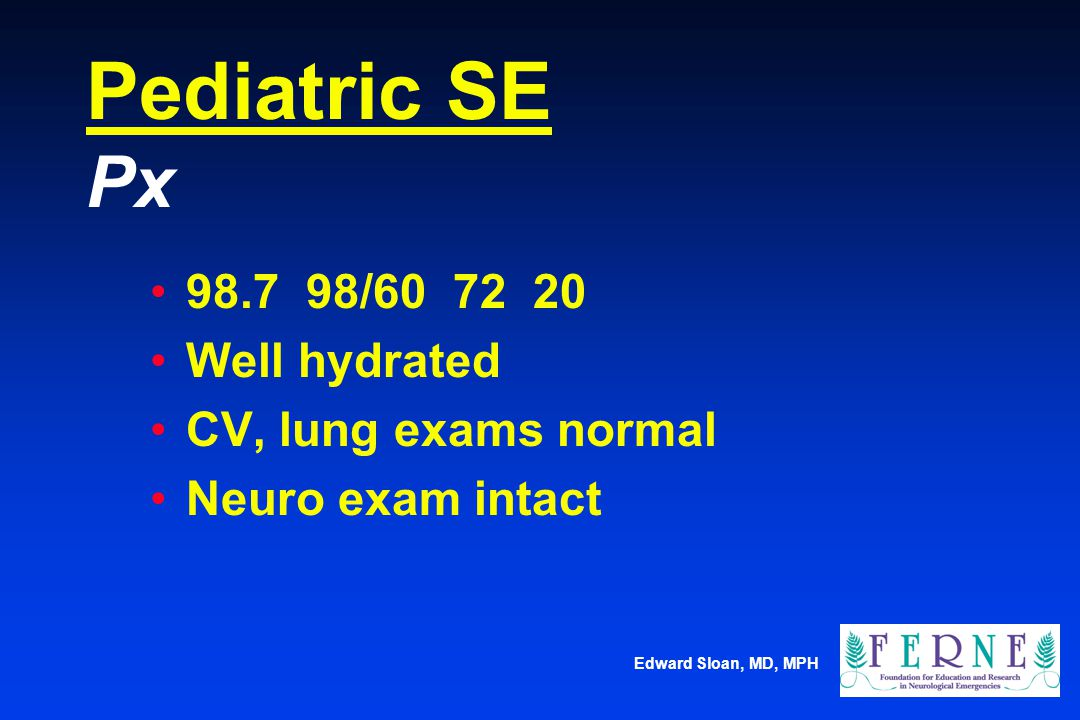 Pediatric SE Px 98.7 98/60 72 20 Well hydrated CV, lung exams normal