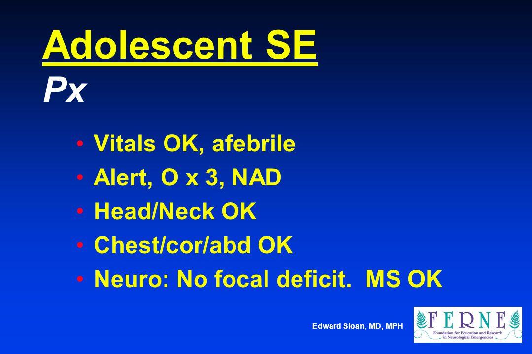 Adolescent SE Px Vitals OK, afebrile Alert, O x 3, NAD Head/Neck OK