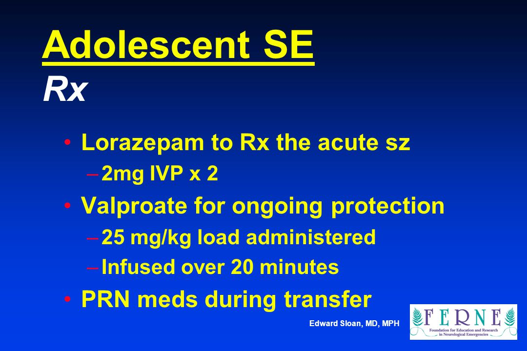 Adolescent SE Rx Lorazepam to Rx the acute sz