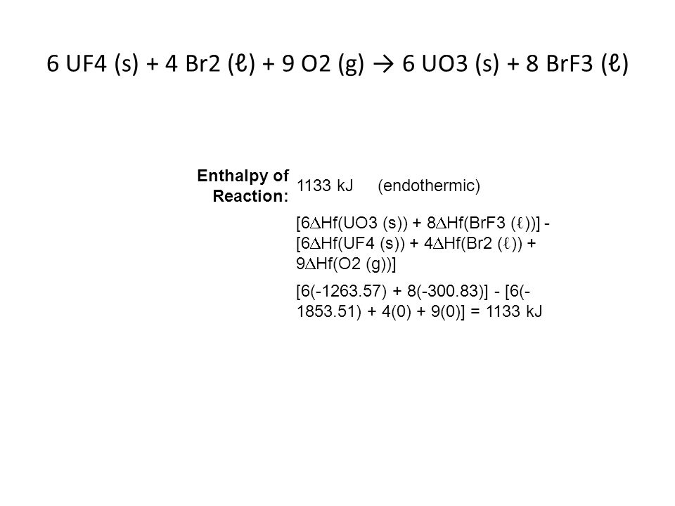 6 UF4 (s) + 4 Br2 (ℓ) + 9 O2 (g) → 6 UO3 (s) + 8 BrF3 (ℓ)