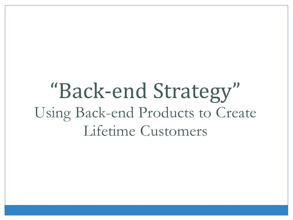 Using Back-end Products to Create Lifetime Customers