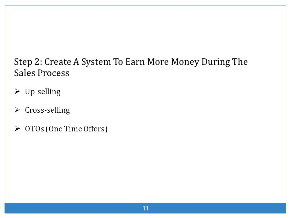 Step 2: Create A System To Earn More Money During The Sales Process