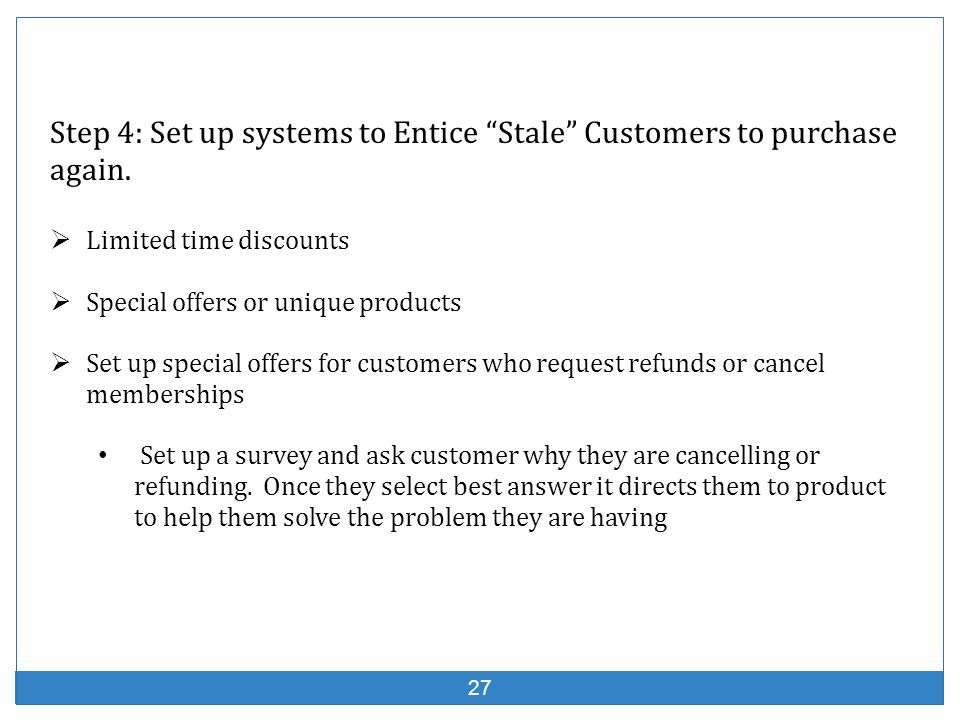 Step 4: Set up systems to Entice Stale Customers to purchase again.