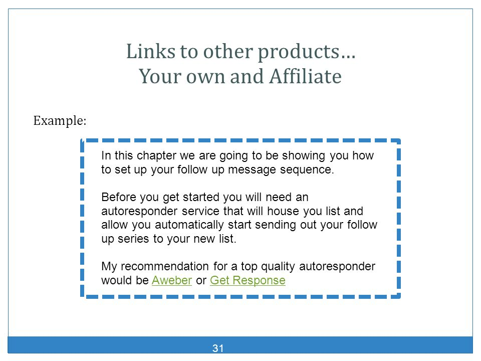 Links to other products… Your own and Affiliate