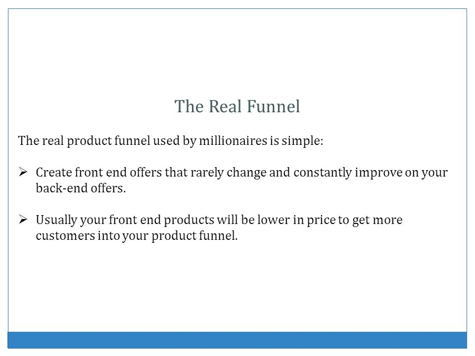 The Real Funnel The real product funnel used by millionaires is simple: