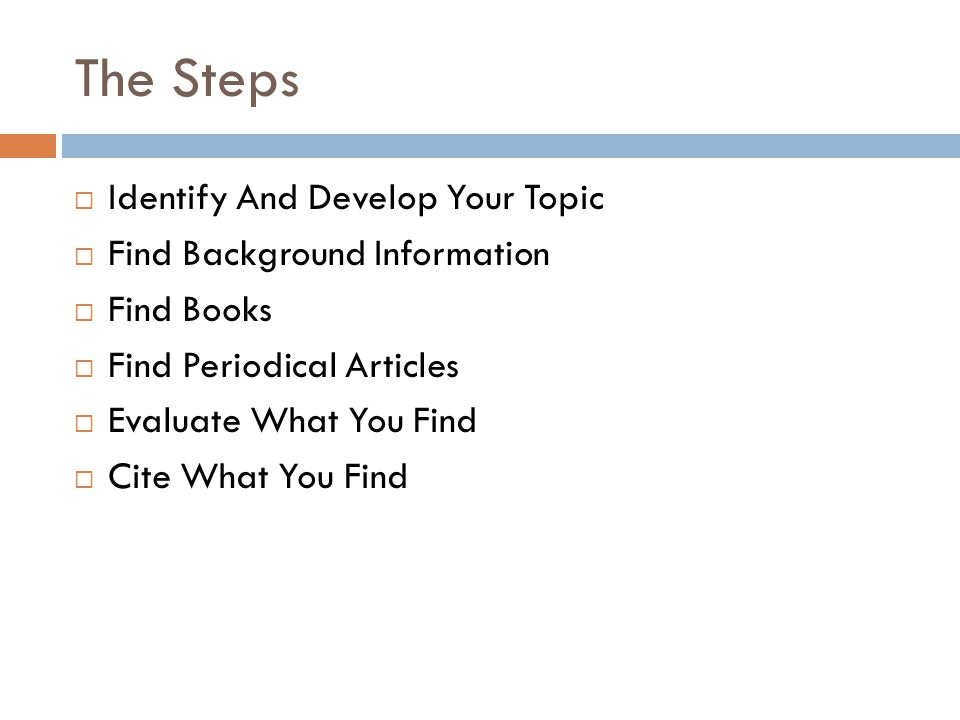 The Steps Identify And Develop Your Topic Find Background Information