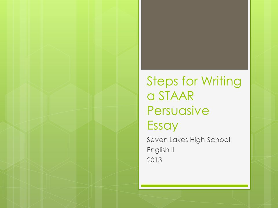 High School And College Essay Steps For Writing A Staar Persuasive Essay High School Argumentative Essay Topics also Essays On Importance Of English Steps For Writing A Staar Persuasive Essay  Ppt Video Online Download Is A Research Paper An Essay