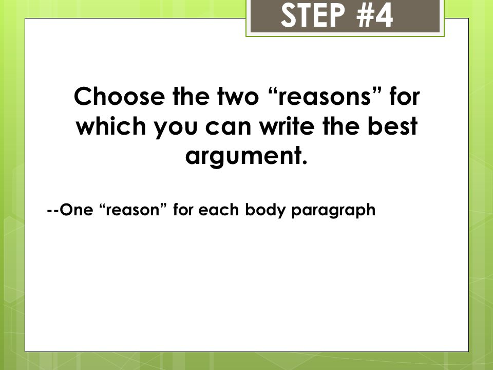 Choose the two reasons for which you can write the best argument.