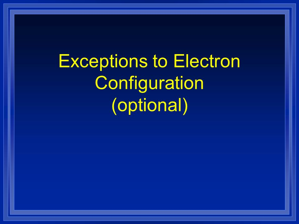 Exceptions to Electron Configuration (optional)