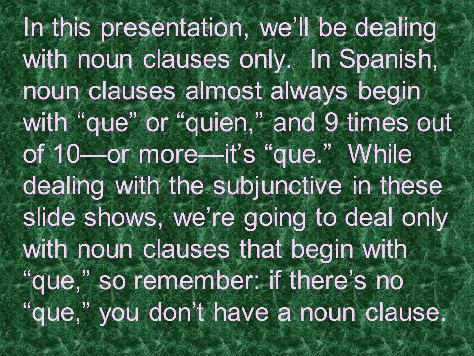 In this presentation, we'll be dealing with noun clauses only