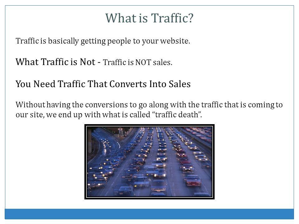 What is Traffic What Traffic is Not - Traffic is NOT sales.
