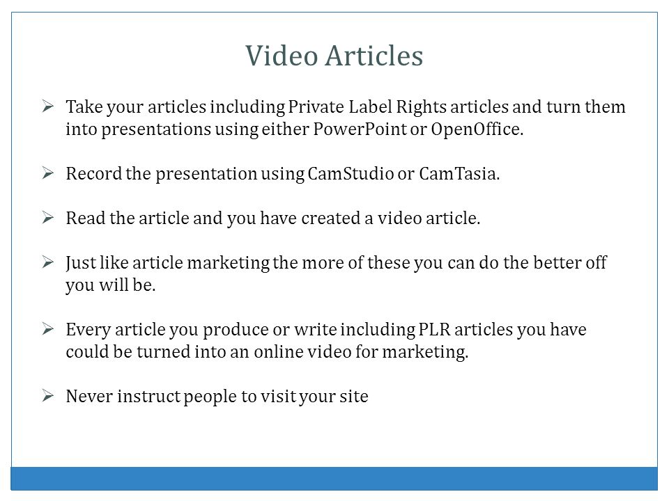 Video ArticlesTake your articles including Private Label Rights articles and turn them into presentations using either PowerPoint or OpenOffice.