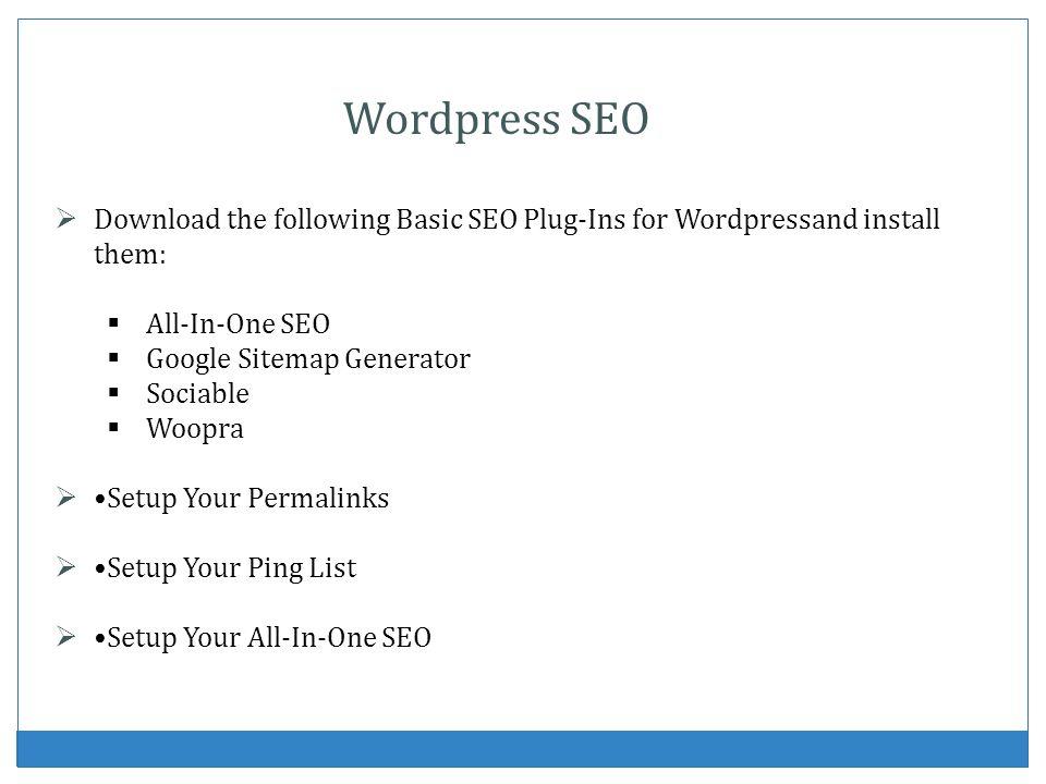 Wordpress SEODownload the following Basic SEO Plug-Ins for Wordpressand install them: All-In-One SEO.