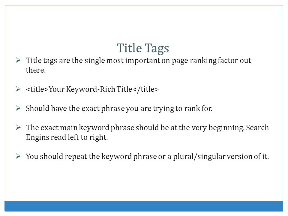 Title Tags Title tags are the single most important on page ranking factor out there. <title>Your Keyword-Rich Title</title>