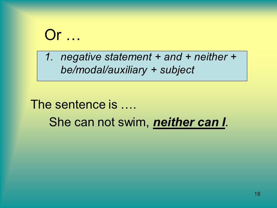 Or … The sentence is …. She can not swim, neither can I.